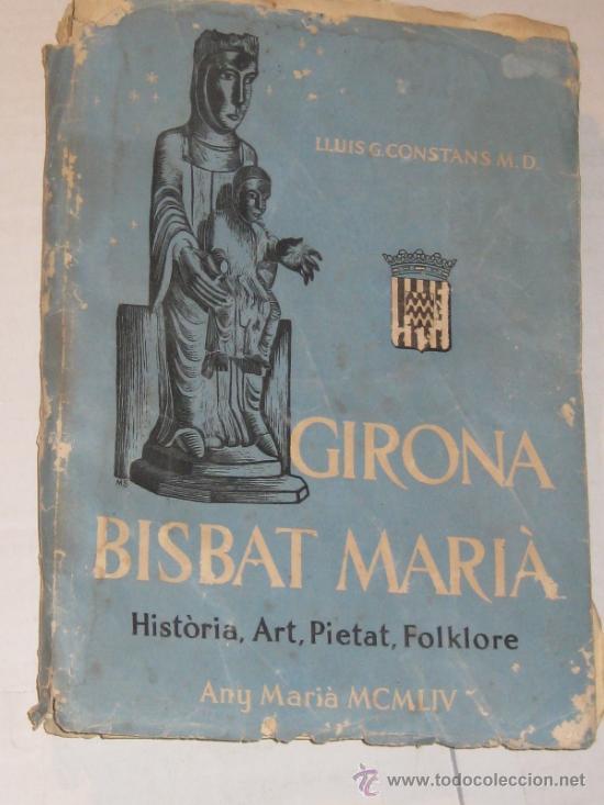 LIBRO GIRONA BISBAT MARIÀ .HISTÒRIA ,ART PIETAT,FOLCKLORE 1954 (Libros de Segunda Mano - Otros Idiomas)