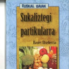 Libros de segunda mano: SUKALIZTEGI PARTIKULARRA. HASIER ETXEBERRIA. LIBRO DE COCINA EN EUSKERA. Lote 37360451