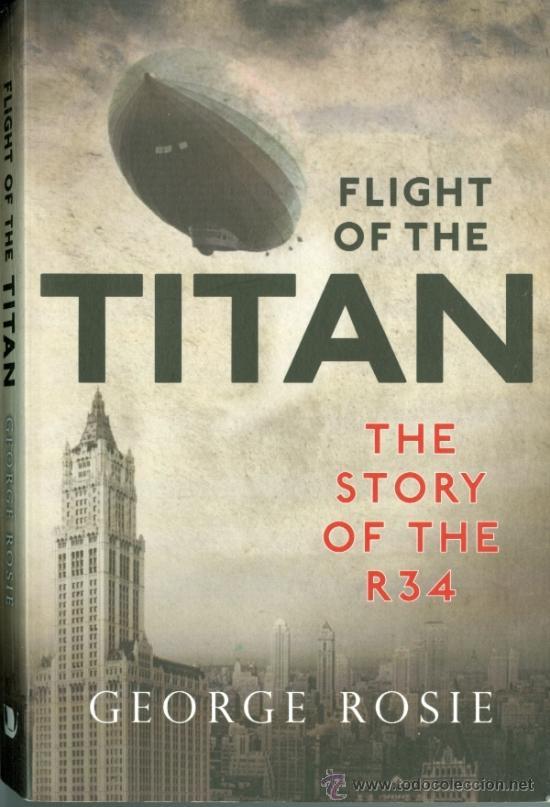 FLIGHT OF THE TITAN, THE STORY OF THE R34 - GEORGE ROSIE (ZEPPELIN, DIRIGIBLE) (Libros de Segunda Mano - Otros Idiomas)