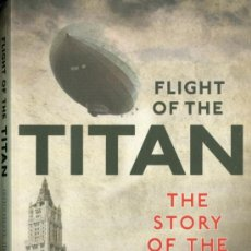 Libros de segunda mano: FLIGHT OF THE TITAN, THE STORY OF THE R34 - GEORGE ROSIE (ZEPPELIN, DIRIGIBLE). Lote 39405766