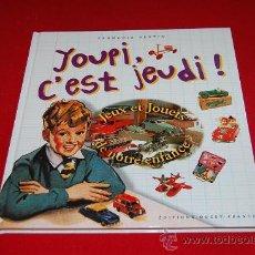 Libros de segunda mano: JOUPI C'EST JEUDI ¡ JOUETS DE NOTRE ENFANCE, EDTIONS QUEST-FRANCE.. Lote 39085423