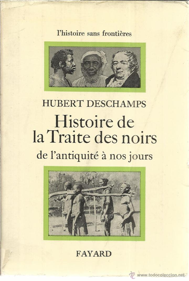 LIBRO EN FRANCÉS. HISTORIE DE LA TRAITE DES NOIRS. HUBERT DESCHAMPS. FAYARD. PARÍS. 1971 (Libros de Segunda Mano - Otros Idiomas)