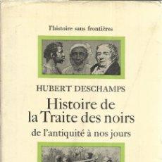 Libros de segunda mano: LIBRO EN FRANCÉS. HISTORIE DE LA TRAITE DES NOIRS. HUBERT DESCHAMPS. FAYARD. PARÍS. 1971. Lote 39819961