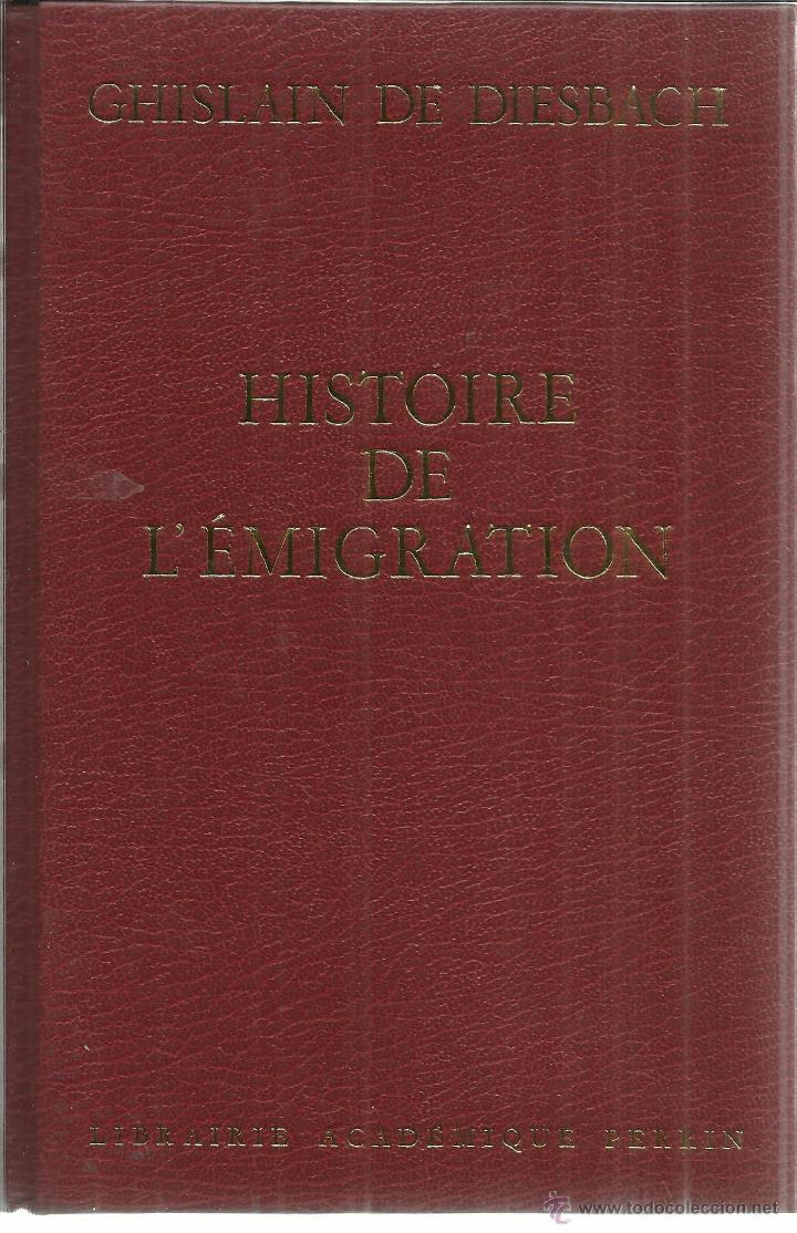LIBRO EN FRANCÉS. HISTORIE DE L'EMIGRATION. GHISLAIN DE DIESBACH. PERRIN. PARÍS. 1984 (Libros de Segunda Mano - Otros Idiomas)
