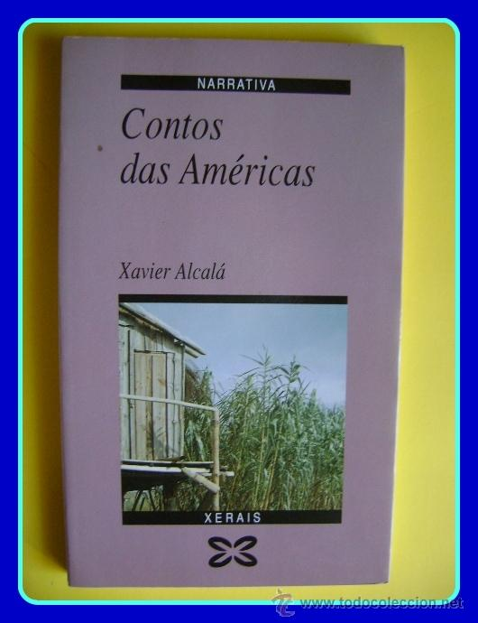 LITERATURA GALEGA. XAVIER ALCALÁ, CONTOS DAS AMÉRICAS. XERAIS, 1992. (Libros de Segunda Mano - Otros Idiomas)