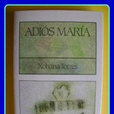 Libros de segunda mano: LITERATURA GALEGA. XOHANA TORRES, ADIÓS MARÍA. GALAXIA, 1990.. Lote 40433008
