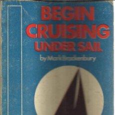 Libros de segunda mano: LIBRO EN INGLÉS. BEGIN CRUISING UNDER SAIL. MARK BRACKENBURY. A. PAPERFRONT. GB. 1975. Lote 40477659