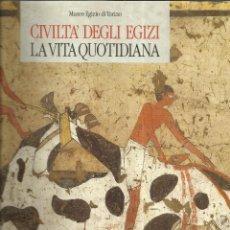 Libros de segunda mano: LIBRO EN ITALIANO. CIVILTA' DEGLI EGIZI. LA VITA QUOTIDIANA. MUSEO EGIZIO DI TORINO. MILAN. 1985. Lote 40500186