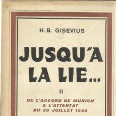 Libros de segunda mano: LIBRO EN FRANCÉS. JUSQUA LA LIE..H.B. GISEVIUS. CALMANN-LÉVY. PARIS. 1949. TOMO II. Lote 40501048