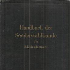 Libros de segunda mano: LIBRO EN ALEMÁN. HANDBUCH DER SONDERSTAHLKUNDE. EDUARD HOUDREMONT. BERLIN. 1943. Lote 58538802