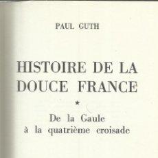 Libros de segunda mano: LIBRO EN FRANCÉS. HISTOIRE DE LA DOUCE FRANCE. PAUL GUTH. PLON. PARÍS. 1968. Lote 40817556