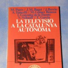 Libros de segunda mano: LA TELEVISION A LA CATALUNYA AUTONOMICA EN CATALAN 1981. Lote 40931287