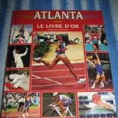 Libros de segunda mano: ATLANTA 1996 (LE LIVRE D'OR) LIBRO SOBRE LAS OLIMPIADAS DE ATLANTA (¡OFERTA 3X2 EN LIBROS!). Lote 105282626