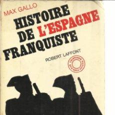 Libros de segunda mano: LIBRO EN FRANCÉS. HISTOIRE DE L'ESPAGNE FRANQUISTE. MAX GALLO. ROBERT LAFFONT EDI. PARÍS. 1969. Lote 41022378