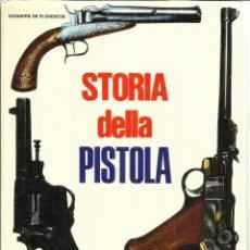 Libros de segunda mano: LIBRO EN ITALIANO. STORIA DELLA PISTOLA. G. DE FLORENTIS. DE VECCHI EDITORE. MILAN. 1972. Lote 41415820