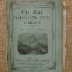 Libros de segunda mano: LIBRO THE ALPS SWITZERLAND, SAVOY AND LOMBARDY, AUTOR CHARLES WILLIAMS, PARTE 2, 1800S?, INCOMPLETO. Lote 44369048