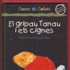 Libros de segunda mano: LIBRO - CONTES DE COLORS - EL GRIPAU TANAU I ELS CIGNES - VIOLETA MONREAL/FERNANDO LALANA. LJ30. Lote 44623732