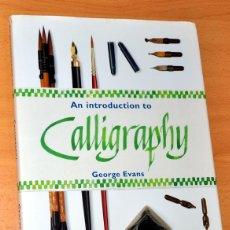 Libros de segunda mano: LIBRO EN INGLÉS: AN INTRODUCTION TO CALLIGRAPHY (INTRODUCCIÓN A LA CALIGRAFÍA) - GEORGE EVANS - 2003. Lote 45050322