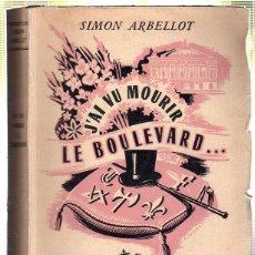 Libros de segunda mano: LE BOULEVARD. J'AI VU MOURIR. SIMON ARBELLOT. 1950. Lote 45238311
