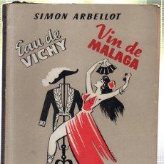 Libros de segunda mano: EAU DE VICHY. VIN DE MALAGA. SIMON ARBELLOT. 1952. Lote 45238665