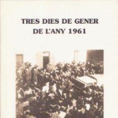 Libros de segunda mano: TRES DIES DE GENER DE L´ANY 1961 LA CAVA DELTEBRE AT IGNASI ROYO I FABRA 1996. Lote 180394218