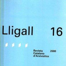 Libros de segunda mano: LLIGALL 16 - REVISTA CATALANA D'ARXIVÍSTICA 2000. Lote 45963736