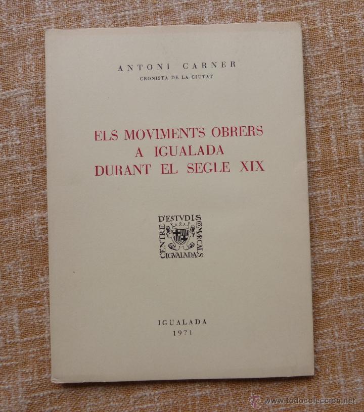 ELS MOVIMENTS OBRERS A IGUALADA DURANT EL SEGLE XIX, ANTONI CARNER, IGUALADA, AÑO 1971, EN CATALÁN (Libros de Segunda Mano - Otros Idiomas)