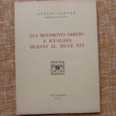 Libros de segunda mano: ELS MOVIMENTS OBRERS A IGUALADA DURANT EL SEGLE XIX, ANTONI CARNER, IGUALADA, AÑO 1971, EN CATALÁN. Lote 46997332