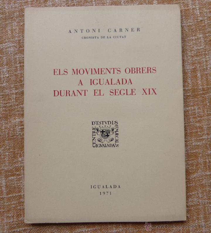 Libros de segunda mano: Els moviments obrers a Igualada durant el Segle XIX, Antoni Carner, Igualada, año 1971, En Catalán - Foto 5 - 46997332