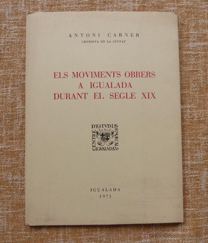 ELS MOVIMENTS OBRERS A IGUALADA DURANT EL SEGLE XIX, ANTONIO CARNER, IGUALADA, AÑO 1971, EN CATALÁN (Libros de Segunda Mano - Otros Idiomas)