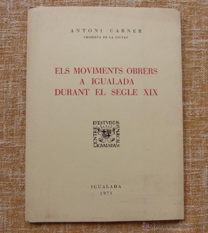 Libros de segunda mano: Els moviments obrers a Igualada durant el Segle XIX, Antonio Carner, Igualada, año 1971, En Catalán - Foto 5 - 47016337