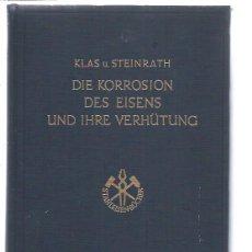 Libros de segunda mano: DIE KORROSION DES EISENS UND IHRE VERHÜTUNG VON PHIL.HEINRICH KLAS UND HEINRICH STEINRATH, 1956. Lote 47337942