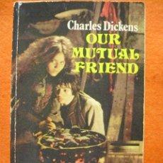Libros de segunda mano: OUR MUTUAL FRIEND, DE CHARLES DICKENS (EN INGLÉS). H.E.B. LONDON,1981.. Lote 47454282