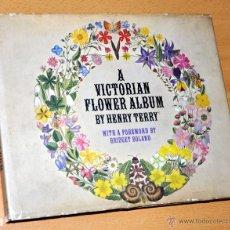 Libros de segunda mano: LIBRO EN INGLÉS: A VICTORIAN FLOWER ALBUM BY HENRY TERRY - 1ª EDICIÓN - AÑO 1978. Lote 48003885
