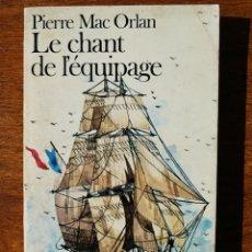 Libros de segunda mano: PIERRE MAC ORLAN - LE CHANT DE L'ÉQUIPAGE ( EL CANTO DE LA TRIPULACIÓN ) - GALLIMARD 1979 - FRANCÉS. Lote 48420148