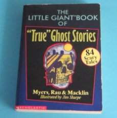 Libros de segunda mano: THE LITTLE GIANT BOOK OF TRUE GHOST STORIES. MYERS, RAU & MACKLIN. Lote 49552709