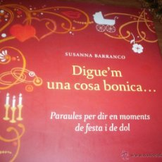 Libros de segunda mano: DIGUE'M UNA COSA BONICA ... - SUSANNA BARRANCO - ED. COLUMNA - 2008 - IDIOMA CATALAN. Lote 49761280
