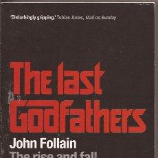 Libros de segunda mano: THE LAST GODFATHERS - JOHN FOLLAIN - THE RISE AND FALL OF THE MAFIA'S MOST POWERFUL FAMILY. Lote 50330851