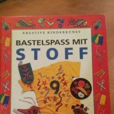 Libros de segunda mano: LIBRO BASTELSPASS MIT STOFF KINDERKUNFT KREATIVE, LIBRO PARA HACER ROPA . Lote 50371128