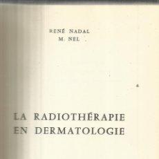 Libros de segunda mano: LA RADIOTHÉRAPIE EN DERMATOLOGIE. RENÉ NADAL. CREPIN-LEBLOND. PARÍS. 1955. Lote 50421584