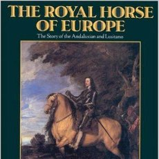 Libros de segunda mano: THE ROYAL HORSE OF EUROPE: THE STORY OF THE ANDALUSIAN AND LUSITANO (CABALLO) ALLEN BREED BOX5. Lote 51036828
