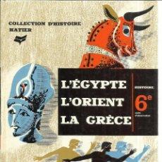 Libros de segunda mano: L'ÉGYPTE. L'ORIENT. LA GRÉCE. COLLECTION D'HISTOIRE HATIER. PARÍS. 1965. Lote 51141889