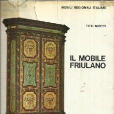 Libros de segunda mano: IL MOBILE FRIULANO. TITO MIOTTI. GÖRLICH EDITORE. MILAN. 1970. Lote 52808390