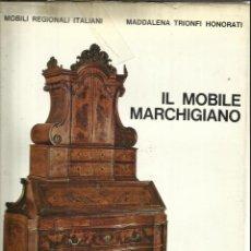 Libros de segunda mano: IL MOBILE MARCHIGIANO. MADDALENA TRIONFI HONORATI. GÖRLICH EDITORE. MILAN. 1971. Lote 52855827