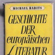 Libros de segunda mano: GESCHICHTE DER EUROPÄISCHEN LITERATUR. MICHAEL BABITS. EUROPA-VERLAG. 1949.. Lote 53011647