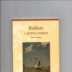 Libros de segunda mano: ROBBIE I ALTRES CONTES - ISAAC ASIMOV - VICENS VIVES 1995 - CATALÀ. Lote 54657794