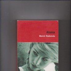 Libros de segunda mano: MERCÉ RODOREDA - ALOMA - EDICIONS 62 / 2006. Lote 55089877