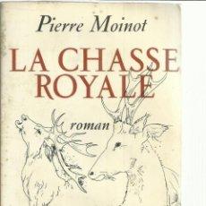 Libros de segunda mano: LA CHASSE ROYALE. PIERRE MOINOT. ROMAN. PARIS. 1967. Lote 56628325
