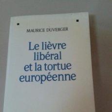 Libros de segunda mano: LE LIÈVRE LIBÉRAL ET LA TORTUE EUROPÉENE. MAURICE DUVERGER. Lote 57030040