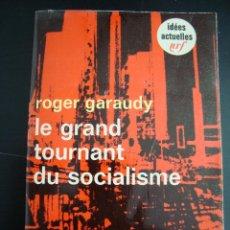 Libros de segunda mano: LE GRAND TOURNANT DU SOCIALISME. ROGER GARAUDY. GALLIMARD 1969. EN FRANCES.. Lote 57273522